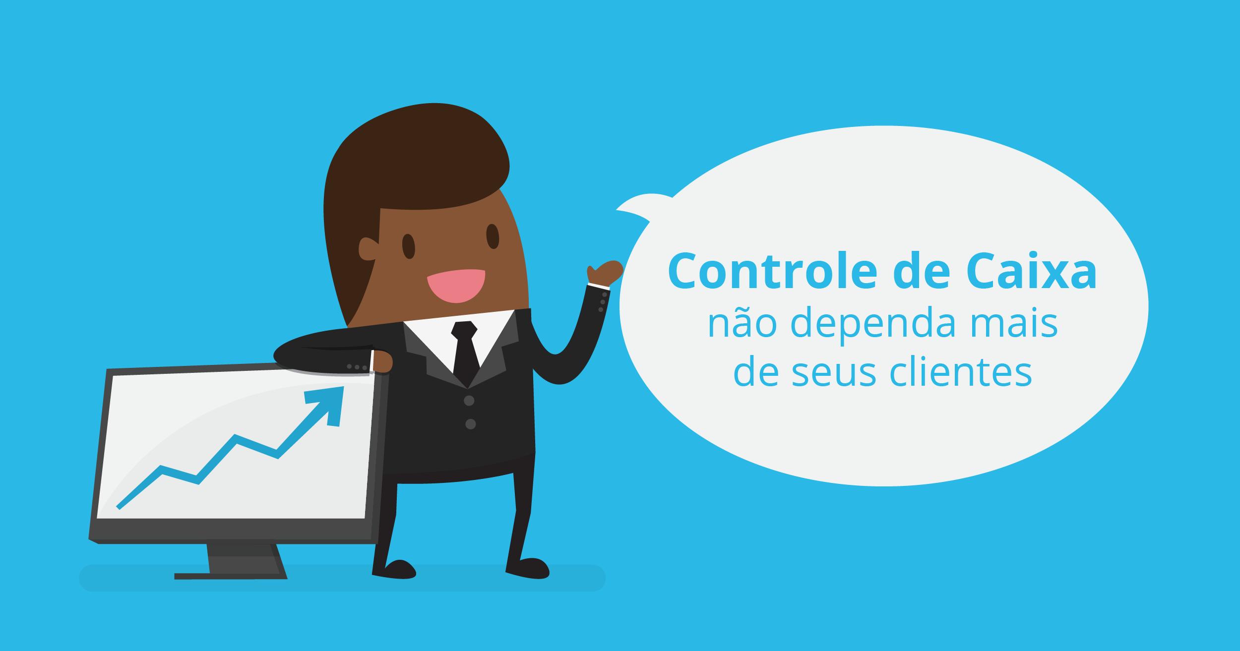 Controle de Caixa: ganhe produtividade e não dependa mais de seus clientes